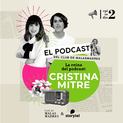 Club de Malasmadres - La reina del podcast: Cristina Mitre.