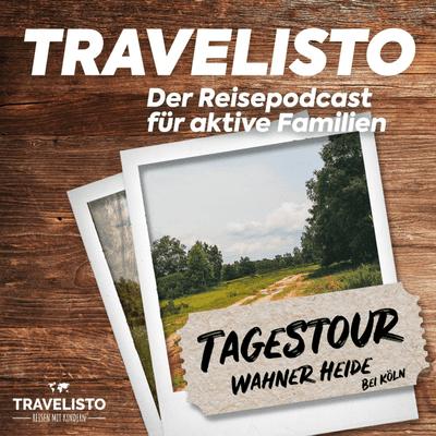 Travelisto - Der Reise-Podcast für aktive Familien - Tagestour: Ausflug in die Wahner Heide