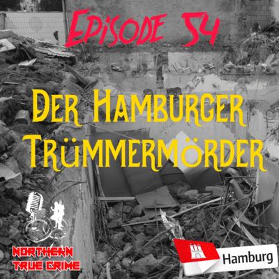 Northern True Crime - #54 Der Hamburger Trümmermörder