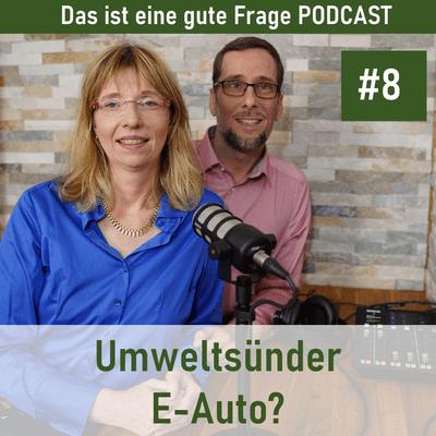 Das ist eine gute Frage Podcast - Umweltsünder E-Auto?
