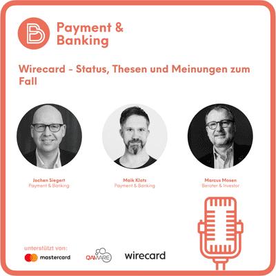 Payment & Banking Fintech Podcast - Wirecard - Status, Thesen und Meinungen zum Fall