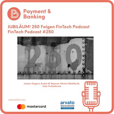 Payment & Banking Fintech Podcast - JUBILÄUM - 250 Folgen FinTech Podcast