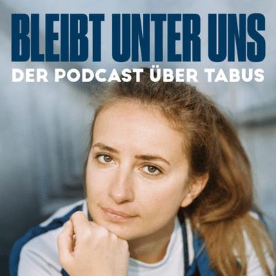 Bleibt unter uns - der Podcast über Tabus - podcast