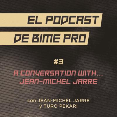 El podcast de BIME PRO - #3 - A Conversation with...Jean-Michel Jarre