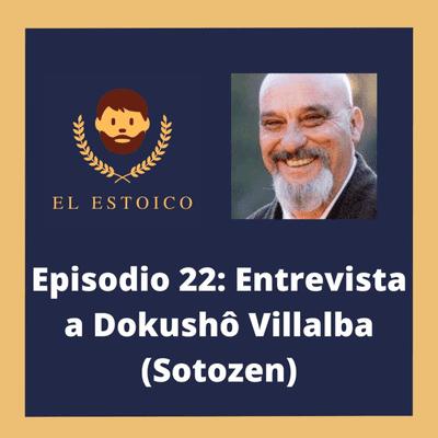 El Estoico | Estoicismo en español - #22- Atención Plena, Budismo y Estoicismo con Dokushô Villalba