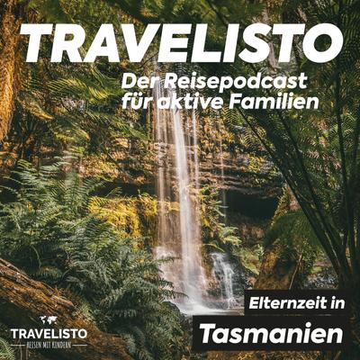 Travelisto - Der Reise-Podcast für aktive Familien - #21 Tasmanien: Rundreise in der Elternzeit