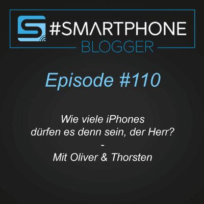 Smartphone Blogger - Der Smartphone und Technik Podcast - #110 - Wie viele iPhones dürfen es denn sein, der Herr?