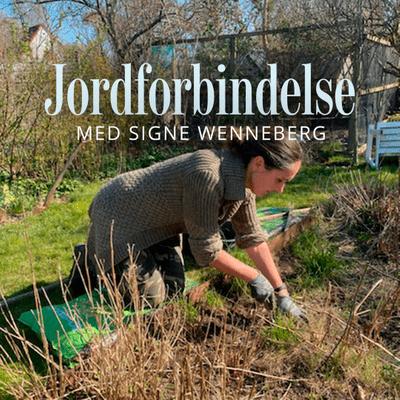 Jordforbindelse med Signe Wenneberg - Episode 9: Haven lige nu – ud med planterne