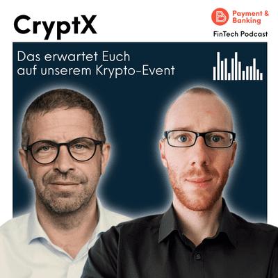 Payment & Banking Fintech Podcast - CryptX - Das erwartet Euch auf unserem Event