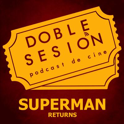 Doble Sesión Podcast de Cine - Superman Returns (Bryan Singer, 2006)
