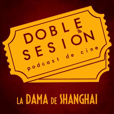 Doble Sesión Podcast de Cine - La Dama de Shanghai (Orson Welles, 1947)
