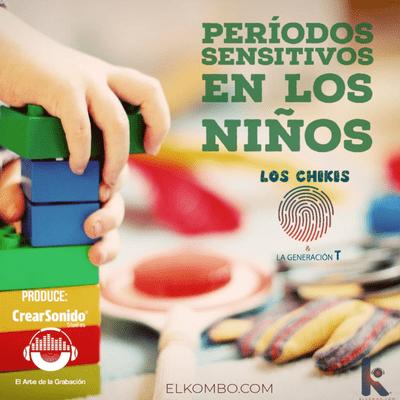 El Kombo Oficial - Periodos sensitivos en niños (Los Chikis Y La Generación T)