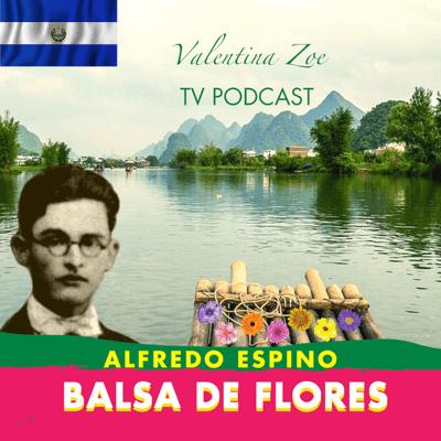 Valentina Zoe - BALSA DE FLORES ALFREDO ESPINO⛵🌻   Poema Balsa de Flores de Alfredo Espino🌹🌺   Valentina Z