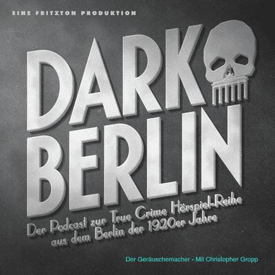 Dark Berlin - Dark Berlin Special - Der Geräuschemacher - Mit Christopher Gropp