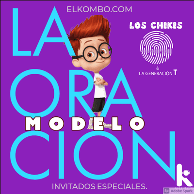 El Kombo Oficial - La Oración Modelo (Los Chikis y la Generación T)