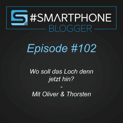 Smartphone Blogger - Der Smartphone und Technik Podcast - #102 - Wo soll das Loch denn jetzt hin?