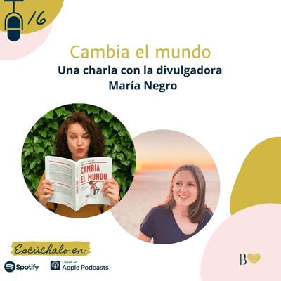 Déjame besarte con letras. El podcast de Beatriz Fiore - 16. Cambia el mundo. Entrevista a María Negro