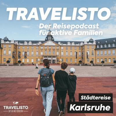 Travelisto - Der Reise-Podcast für aktive Familien - Städtetrip nach Karlsruhe