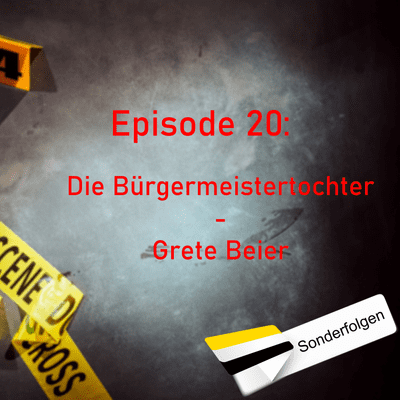 Northern True Crime - #20 Die Bürgermeistertochter - Grete Beier