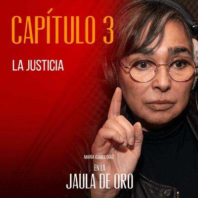 En la Jaula de Oro - E03 La justicia