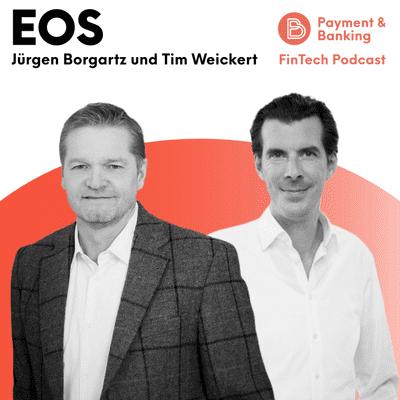 Payment & Banking Fintech Podcast - Jürgen Borgartz und Tim Weickert von EOS