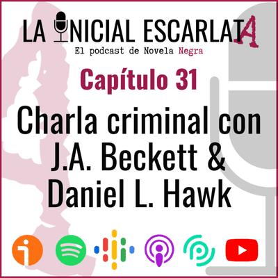 La Inicial Escarlata: El podcast de novela negra - Capítulo 31: Charla criminal con J.A. Beckett & Daniel L. Hawk (@daniellhawk)