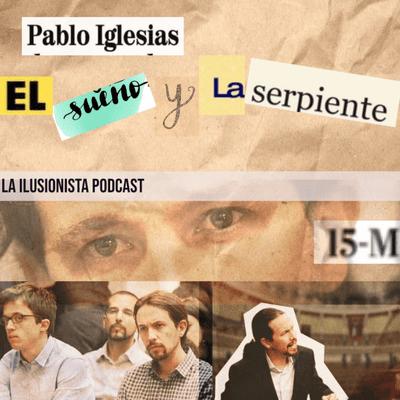 La Ilusionista - La Ilusionista: Pablo Iglesias, el sueño y la serpiente