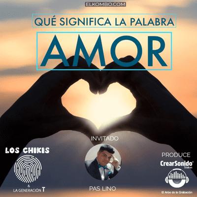 El Kombo Oficial - ¿Qué significa la palabra amor? (Los Chikis & La Generación T)