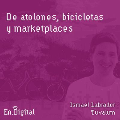 Growth y negocios digitales 🚀 Product Hackers - #144 – De atolones, bicicletas y marketplaces con Ismael Labrador de Tuvalum