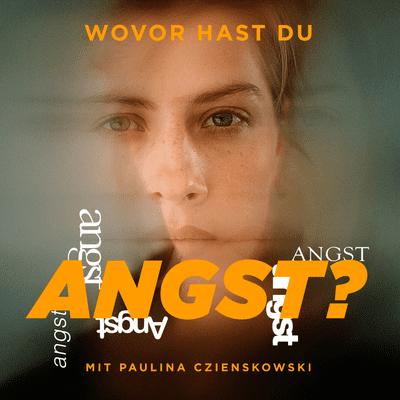 Wovor hast Du Angst? - mit Paulina Czienskowski - podcast