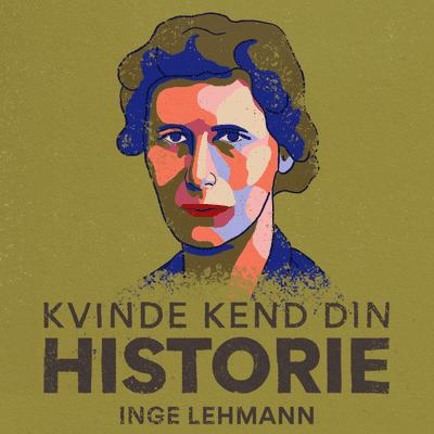 Kvinde Kend Din Historie  - S3 – Episode 9: Inge Lehmann – seismolog og verdenskendt forsker