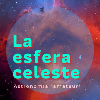 La Esfera Celeste - Astrofotografía científica con Josep Ma Drudis. Parte 1, introducción y objetos.