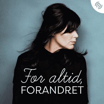 For altid forandret - S1 - Episode 8: At turde forlade sorgen - med Kathrine Lilleør