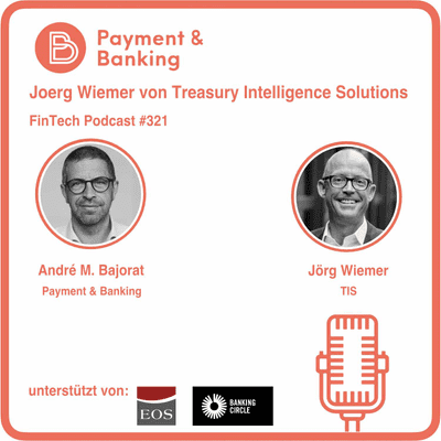 Payment & Banking Fintech Podcast - Joerg Wiemer von Treasury Intelligence Solutions