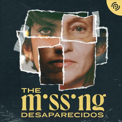 The missing - Desaparecidos - podcast