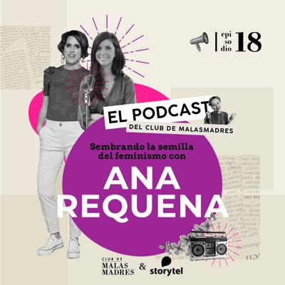 Club de Malasmadres - Sembrando la semilla del feminismo con Ana Requena