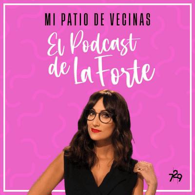 MI PATIO DE VECINAS - EL PODCAST DE LA FORTE - ANA MORGADE: Comedia, conciliación y sentido común