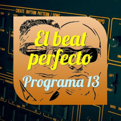 El beat perfecto - El beat perfecto - Programa 13: Future Islands, The Vacant Lots, deadmau5, Steam Down, Washed Out, Torres Satélite y más
