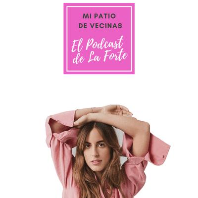 """MI PATIO DE VECINAS - EL PODCAST DE LA FORTE - BERTA BERNAD: """"Cerré mi perfil de Instagram porque no aguantaba más mi propia peli"""""""