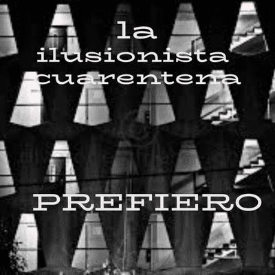 La Ilusionista - La Ilusionista desde el sótano: Prefiero.