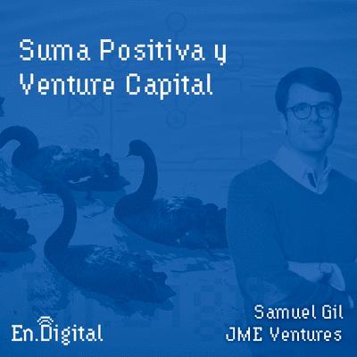 Growth y negocios digitales 🚀 Product Hackers - #147 – Suma Positiva y Venture Capital con Samuel Gil de JME Ventures