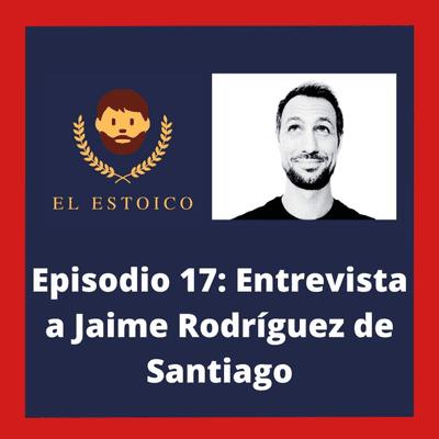 El Estoico | Estoicismo en español - #17 - Entrevista estoica a Jaime Rodríguez de Santiago, del Podcast Kaizen.