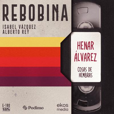 E05 Cosas de hembras, con Henar Álvarez