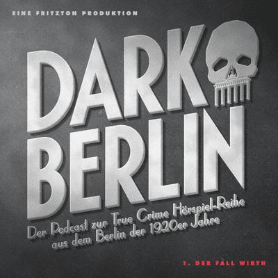 Dark Berlin - Dark Berlin - Der Podcast zur True Crime Hörspiel-Reihe aus dem Berlin der 1920er Jahre