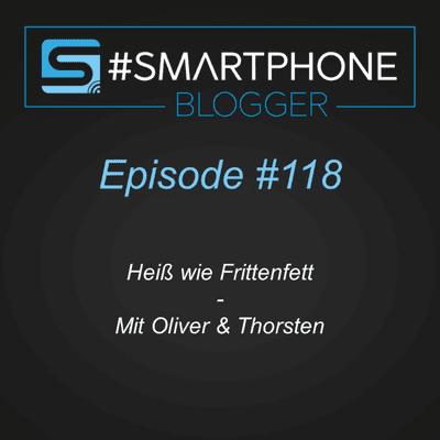 Smartphone Blogger - Der Smartphone und Technik Podcast - #118 - Heiß wie Frittenfett