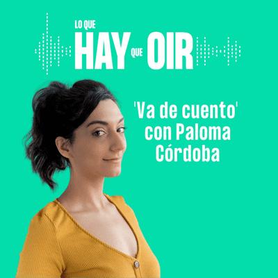 Lo que hay que oír - Miguel Hernández, La ilusionista y Va de Cuento con Paloma Córdoba