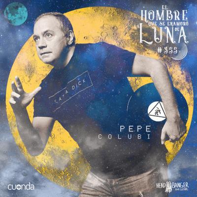 El hombre que se enamoró de la Luna - PEPE COLUBI #LUNA355