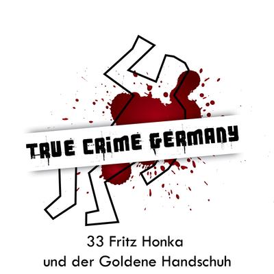 True Crime Germany - #33 Fritz Honka und der Goldene Handschuh