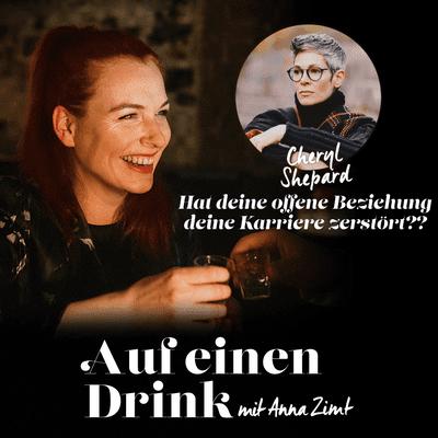 Auf einen Drink mit Anna Zimt - #9 Hat deine offene Beziehung deine Karriere zerstört? - mit Cheryl Shepard