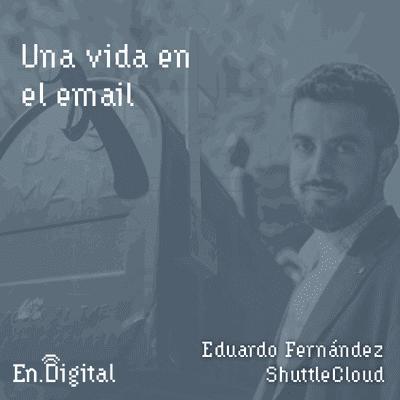 Growth y negocios digitales 🚀 Product Hackers - #157 –  Una vida en el email con Eduardo Fernández de ShuttleCloud